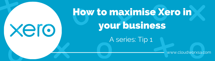How to maximise Xero in your business: Tip 1
